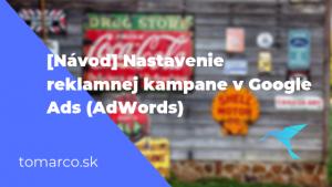 [Návod] Nastavenie reklamnej kampane v Google Ads (AdWords)